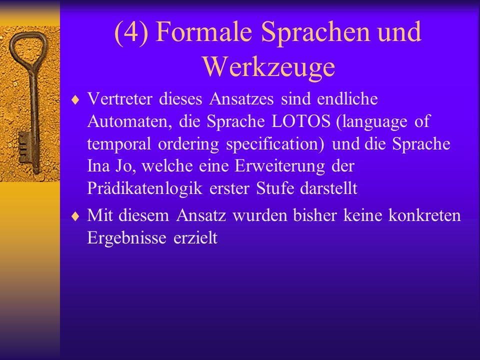 (4) Formale Sprachen und Werkzeuge Vertreter dieses Ansatzes sind endliche Automaten, die Sprache LOTOS (language of temporal ordering specification)