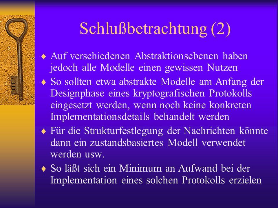 Schlußbetrachtung (2) Auf verschiedenen Abstraktionsebenen haben jedoch alle Modelle einen gewissen Nutzen So sollten etwa abstrakte Modelle am Anfang