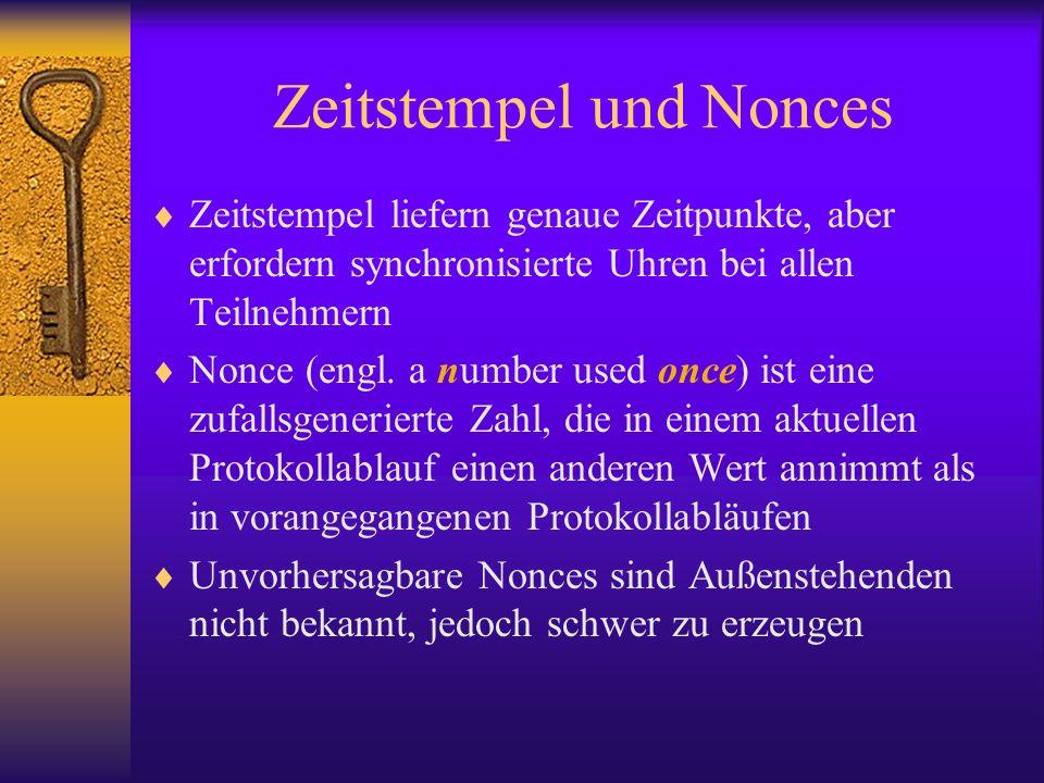 Zeitstempel und Nonces Zeitstempel liefern genaue Zeitpunkte, aber erfordern synchronisierte Uhren bei allen Teilnehmern Nonce (engl. a number used on