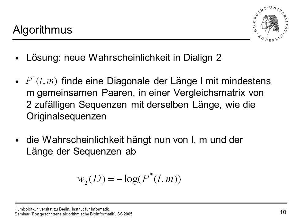 Humboldt-Universität zu Berlin, Institut für Informatik, Seminar Fortgeschrittene algorithmische Bioinformatik, SS 2005 9 Algorithmus Problem: - Diali