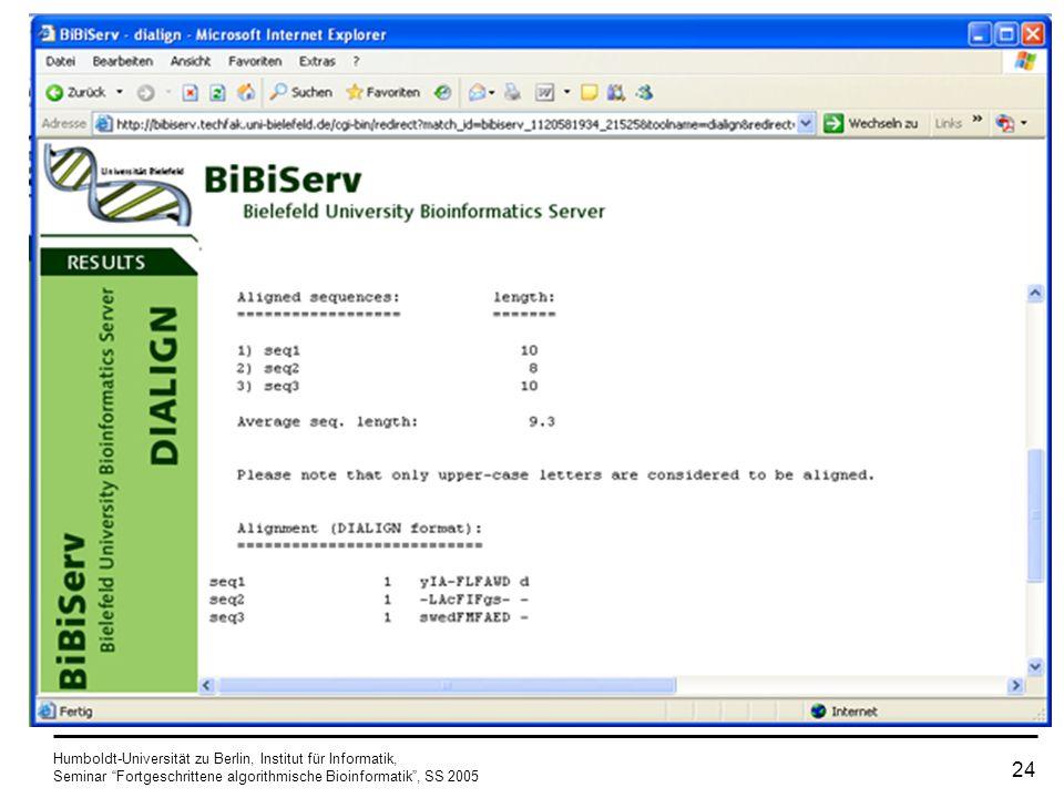 Humboldt-Universität zu Berlin, Institut für Informatik, Seminar Fortgeschrittene algorithmische Bioinformatik, SS 2005 23 Screenshot http://bibiserv.