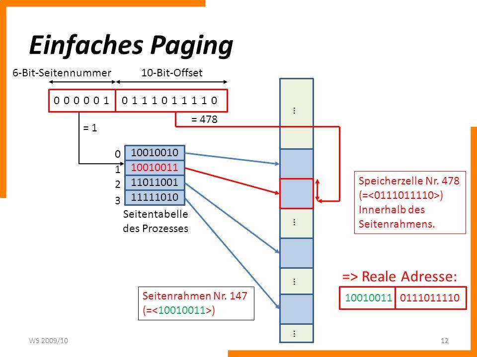 Einfaches Paging WS 2009/1012 0000010111011110 6-Bit-Seitennummer10-Bit-Offset 10010010 10010011 11011001 11111010 Seitentabelle des Prozesses 0 1 2 3