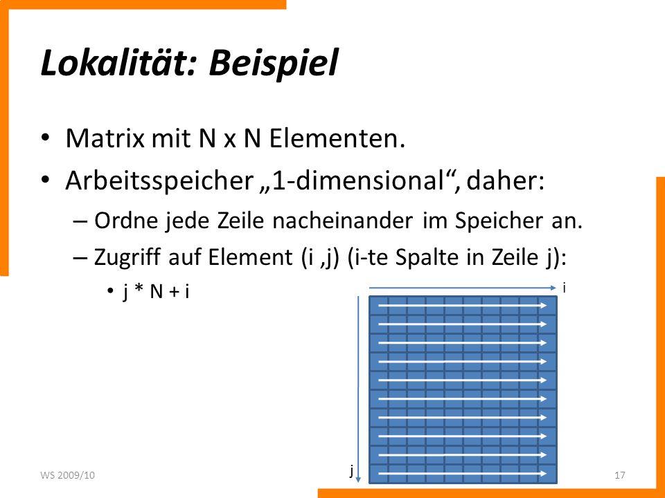 Lokalität: Beispiel Matrix mit N x N Elementen. Arbeitsspeicher 1-dimensional, daher: – Ordne jede Zeile nacheinander im Speicher an. – Zugriff auf El