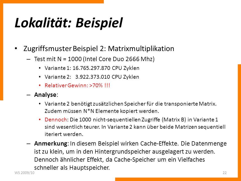 Lokalität: Beispiel Zugriffsmuster Beispiel 2: Matrixmultiplikation – Test mit N = 1000 (Intel Core Duo 2666 Mhz) Variante 1: 16.765.297.870 CPU Zykle