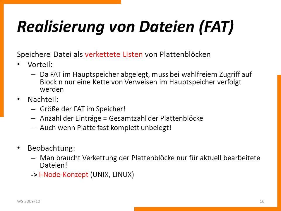 Realisierung von Dateien (FAT) Speichere Datei als verkettete Listen von Plattenblöcken Vorteil: – Da FAT im Hauptspeicher abgelegt, muss bei wahlfrei