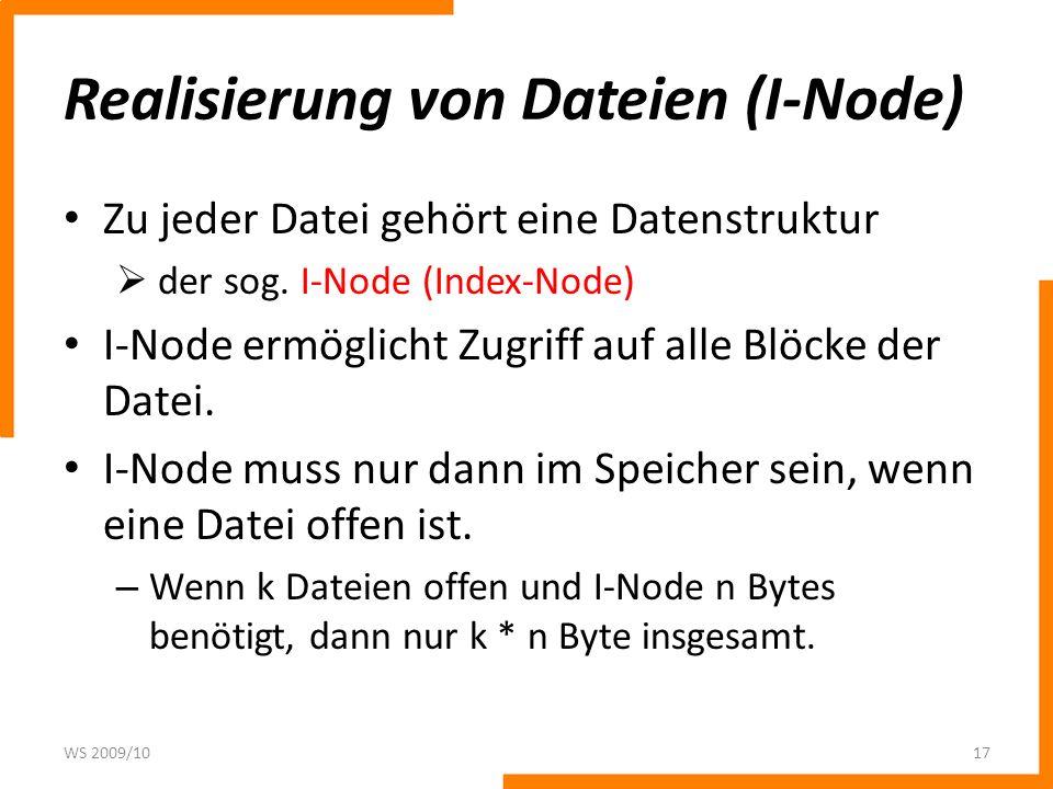 Realisierung von Dateien (I-Node) Zu jeder Datei gehört eine Datenstruktur der sog. I-Node (Index-Node) I-Node ermöglicht Zugriff auf alle Blöcke der
