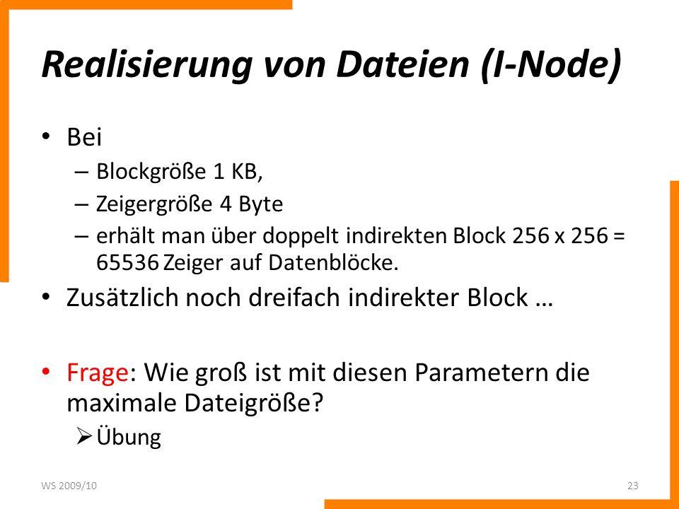 Realisierung von Dateien (I-Node) Bei – Blockgröße 1 KB, – Zeigergröße 4 Byte – erhält man über doppelt indirekten Block 256 x 256 = 65536 Zeiger auf