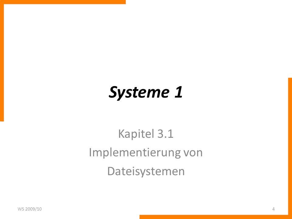 Systeme 1 Kapitel 3.1 Implementierung von Dateisystemen WS 2009/104