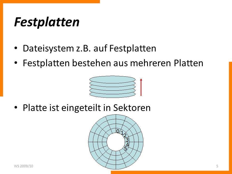 Festplatten Dateisystem z.B. auf Festplatten Festplatten bestehen aus mehreren Platten Platte ist eingeteilt in Sektoren WS 2009/105