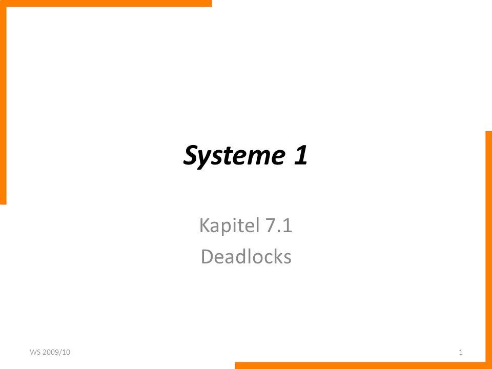 Systeme 1 Kapitel 7.1 Deadlocks WS 2009/101