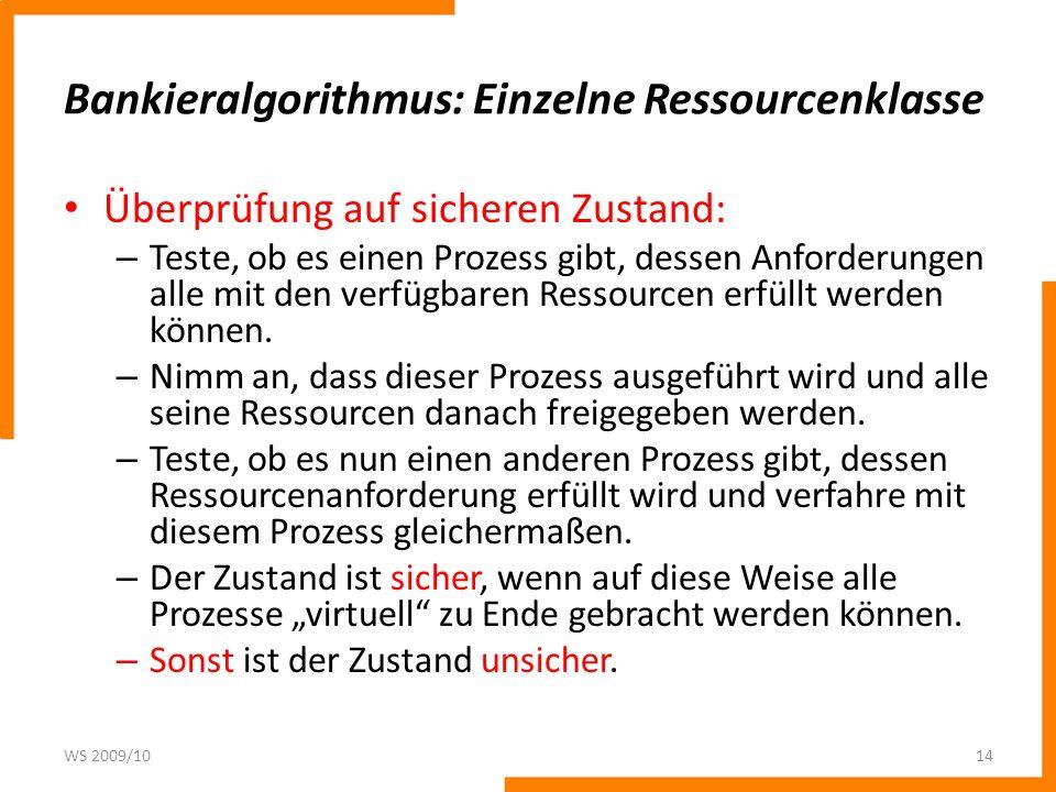 Bankieralgorithmus: Einzelne Ressourcenklasse Überprüfung auf sicheren Zustand: – Teste, ob es einen Prozess gibt, dessen Anforderungen alle mit den v
