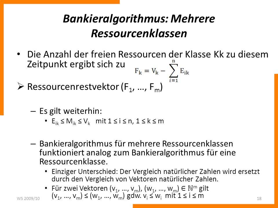 Bankieralgorithmus: Mehrere Ressourcenklassen Die Anzahl der freien Ressourcen der Klasse Kk zu diesem Zeitpunkt ergibt sich zu Ressourcenrestvektor (