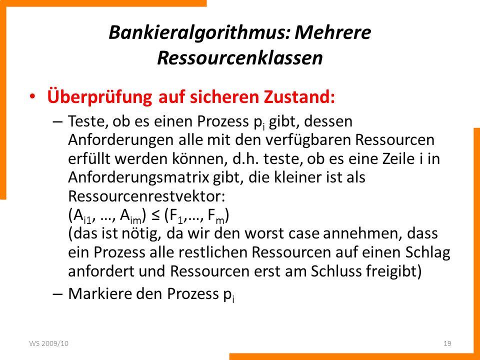 Bankieralgorithmus: Mehrere Ressourcenklassen Überprüfung auf sicheren Zustand: – Teste, ob es einen Prozess p i gibt, dessen Anforderungen alle mit d