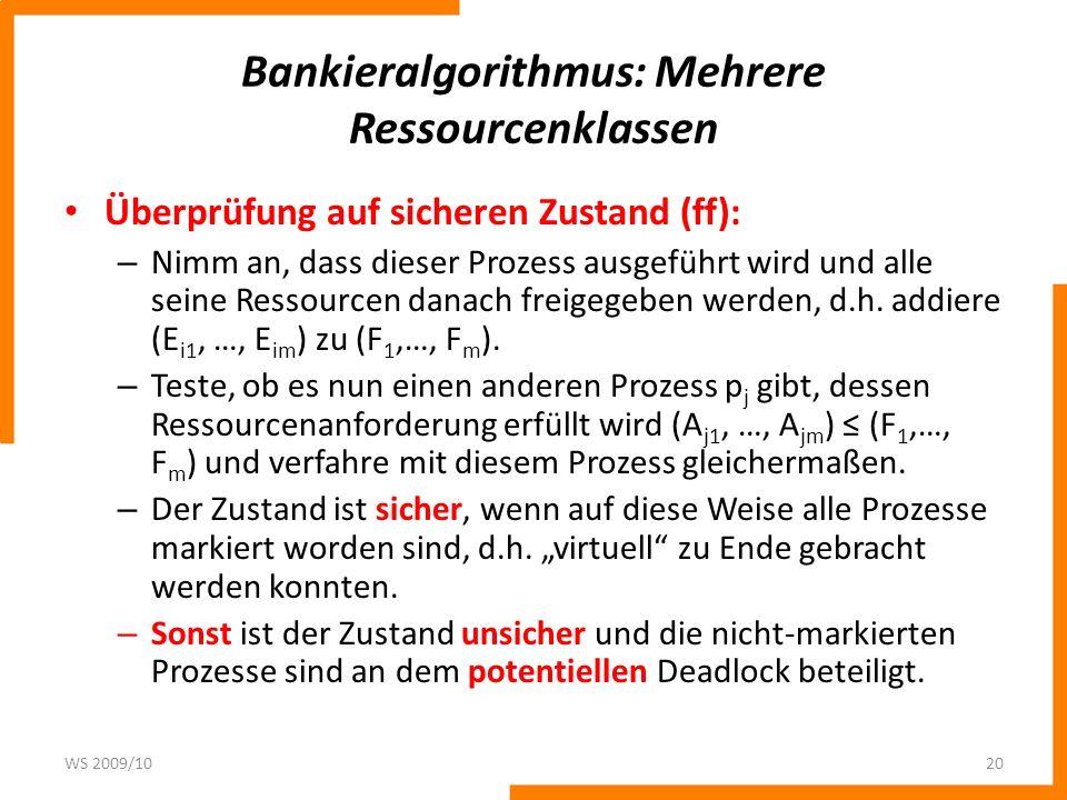 Bankieralgorithmus: Mehrere Ressourcenklassen Überprüfung auf sicheren Zustand (ff): – Nimm an, dass dieser Prozess ausgeführt wird und alle seine Res