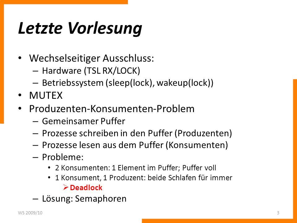 Letzte Vorlesung Wechselseitiger Ausschluss: – Hardware (TSL RX/LOCK) – Betriebssystem (sleep(lock), wakeup(lock)) MUTEX Produzenten-Konsumenten-Probl
