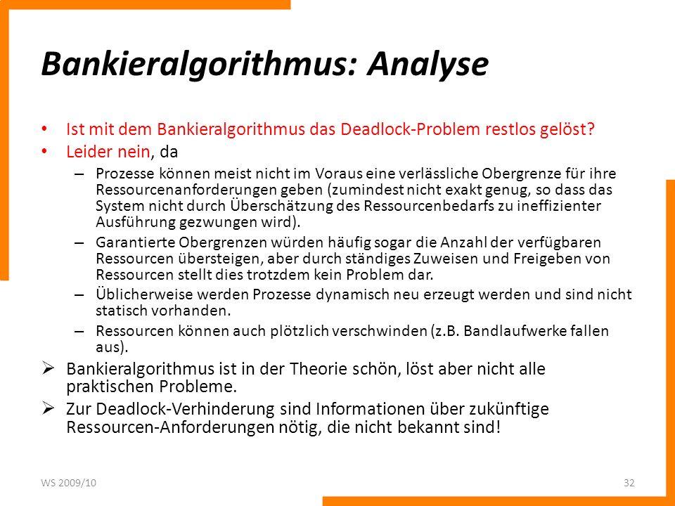 Bankieralgorithmus: Analyse Ist mit dem Bankieralgorithmus das Deadlock-Problem restlos gelöst? Leider nein, da – Prozesse können meist nicht im Vorau