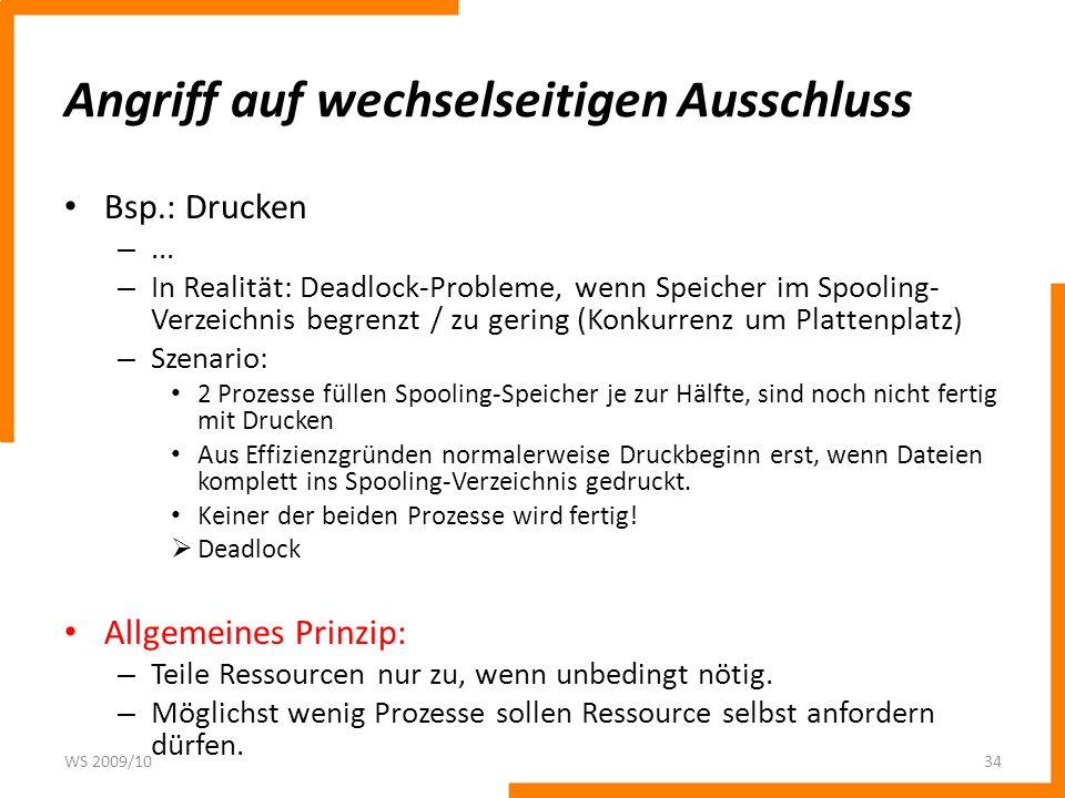 Angriff auf wechselseitigen Ausschluss Bsp.: Drucken –... – In Realität: Deadlock-Probleme, wenn Speicher im Spooling- Verzeichnis begrenzt / zu gerin