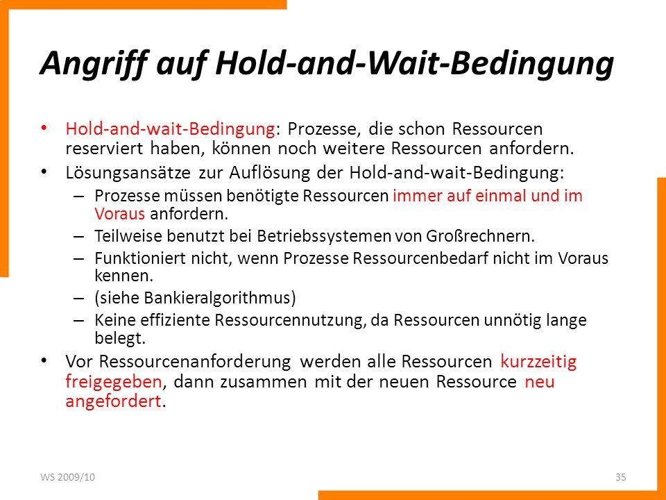 Angriff auf Hold-and-Wait-Bedingung Hold-and-wait-Bedingung: Prozesse, die schon Ressourcen reserviert haben, können noch weitere Ressourcen anfordern