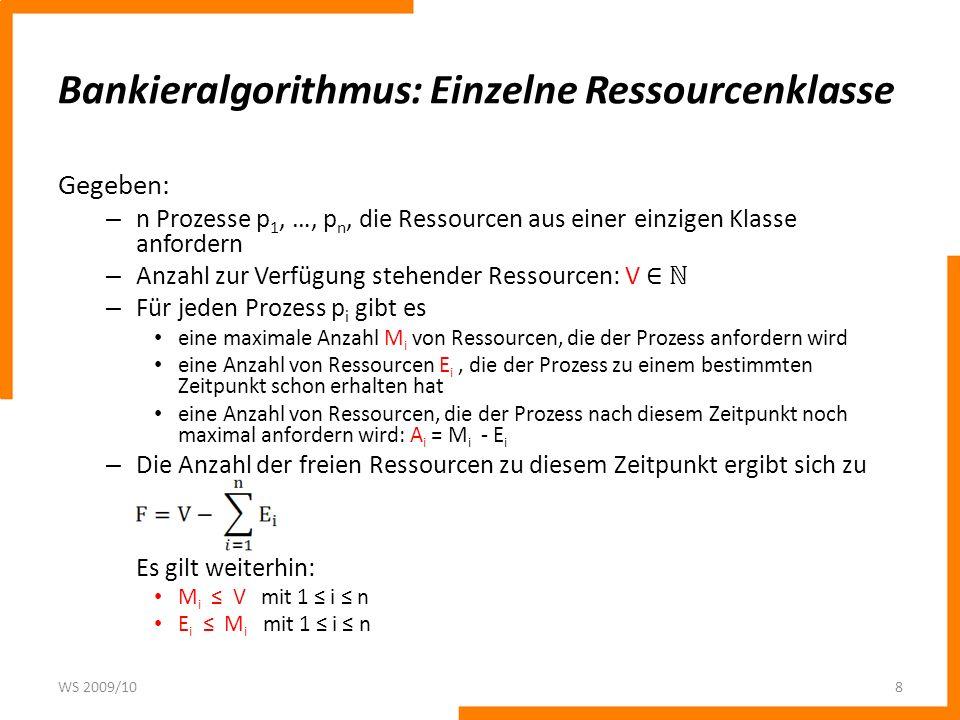 Bankieralgorithmus: Einzelne Ressourcenklasse Gegeben: – n Prozesse p 1, …, p n, die Ressourcen aus einer einzigen Klasse anfordern – Anzahl zur Verfü