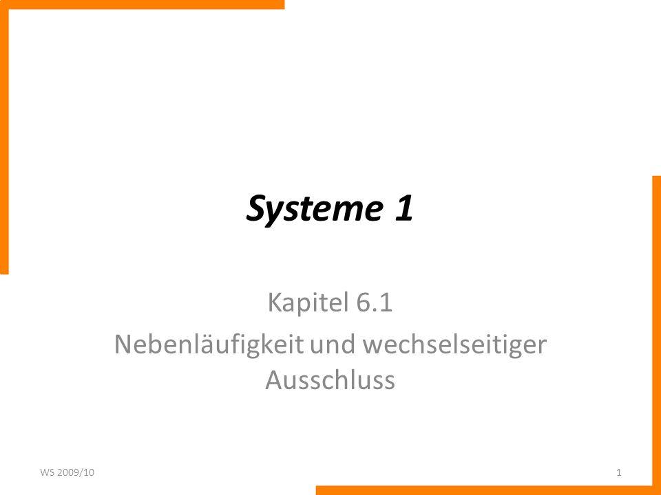 Systeme 1 Kapitel 6.1 Nebenläufigkeit und wechselseitiger Ausschluss WS 2009/101