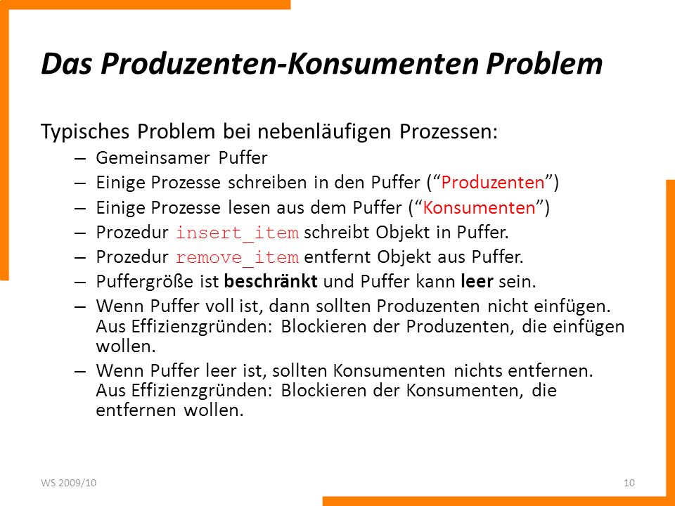 Das Produzenten-Konsumenten Problem Typisches Problem bei nebenläufigen Prozessen: – Gemeinsamer Puffer – Einige Prozesse schreiben in den Puffer (Pro