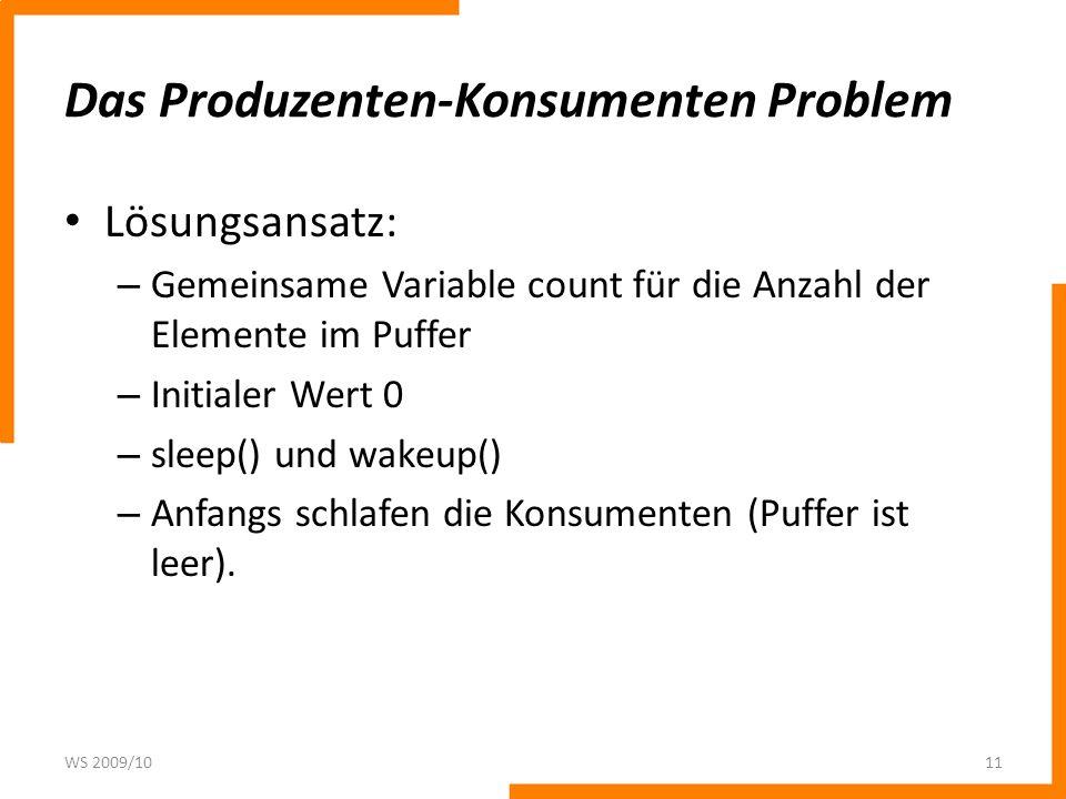 Das Produzenten-Konsumenten Problem Lösungsansatz: – Gemeinsame Variable count für die Anzahl der Elemente im Puffer – Initialer Wert 0 – sleep() und