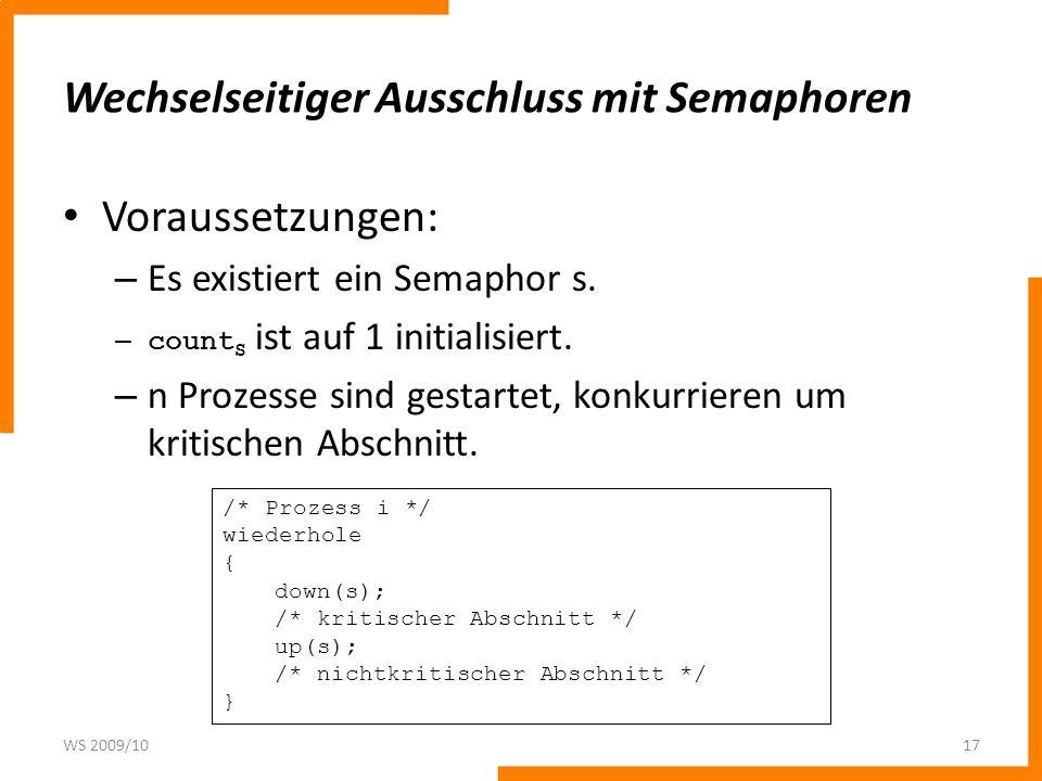 Wechselseitiger Ausschluss mit Semaphoren Voraussetzungen: – Es existiert ein Semaphor s. – count S ist auf 1 initialisiert. – n Prozesse sind gestart