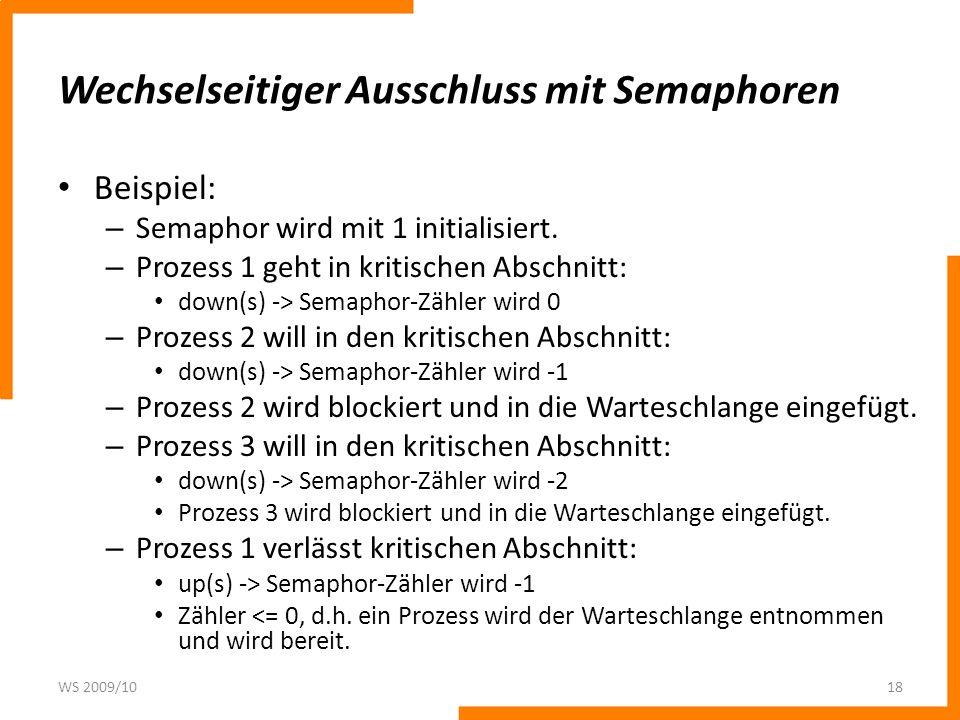Wechselseitiger Ausschluss mit Semaphoren Beispiel: – Semaphor wird mit 1 initialisiert. – Prozess 1 geht in kritischen Abschnitt: down(s) -> Semaphor