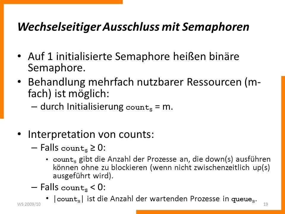 Wechselseitiger Ausschluss mit Semaphoren Auf 1 initialisierte Semaphore heißen binäre Semaphore. Behandlung mehrfach nutzbarer Ressourcen (m- fach) i