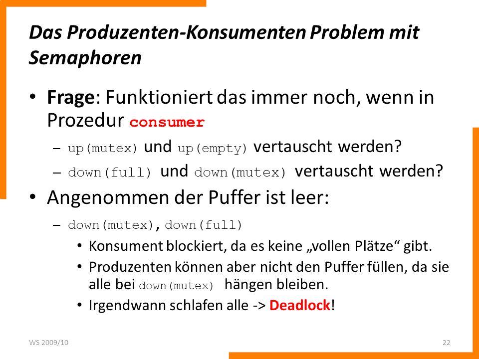 Das Produzenten-Konsumenten Problem mit Semaphoren Frage: Funktioniert das immer noch, wenn in Prozedur consumer – up(mutex) und up(empty) vertauscht