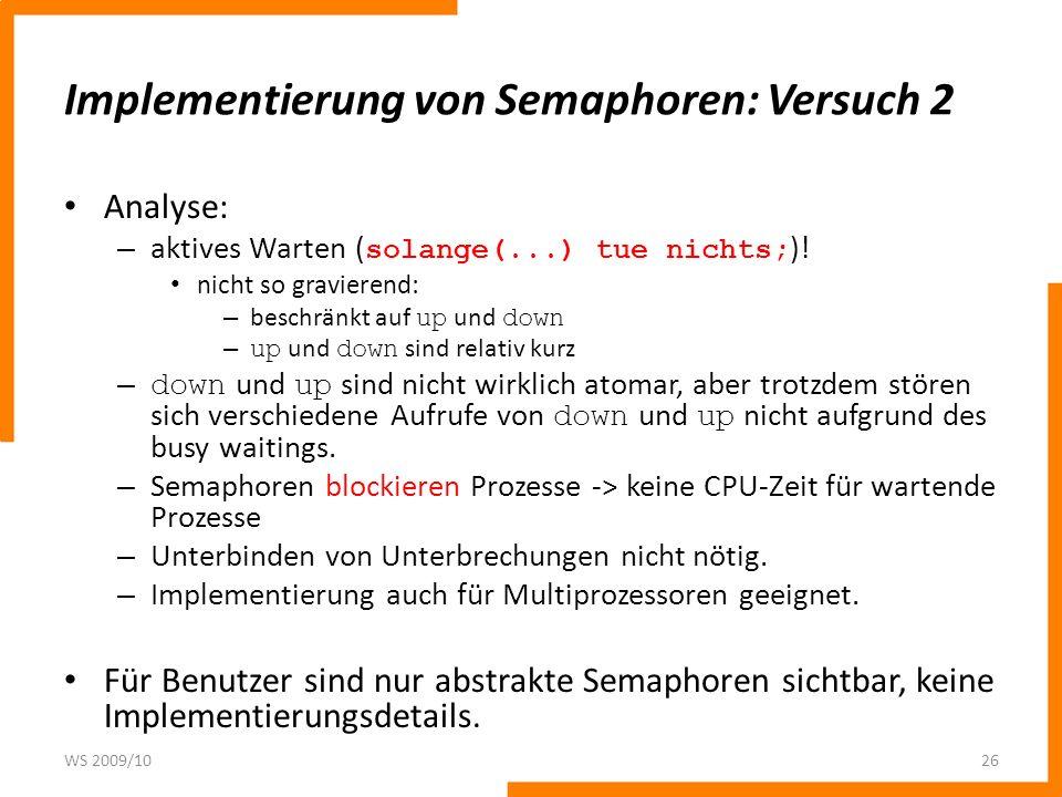 Implementierung von Semaphoren: Versuch 2 Analyse: – aktives Warten ( solange(...) tue nichts; )! nicht so gravierend: – beschränkt auf up und down –