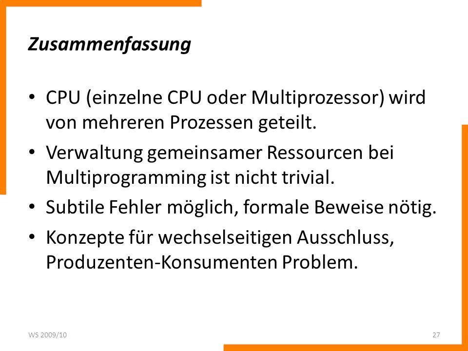 Zusammenfassung CPU (einzelne CPU oder Multiprozessor) wird von mehreren Prozessen geteilt. Verwaltung gemeinsamer Ressourcen bei Multiprogramming ist