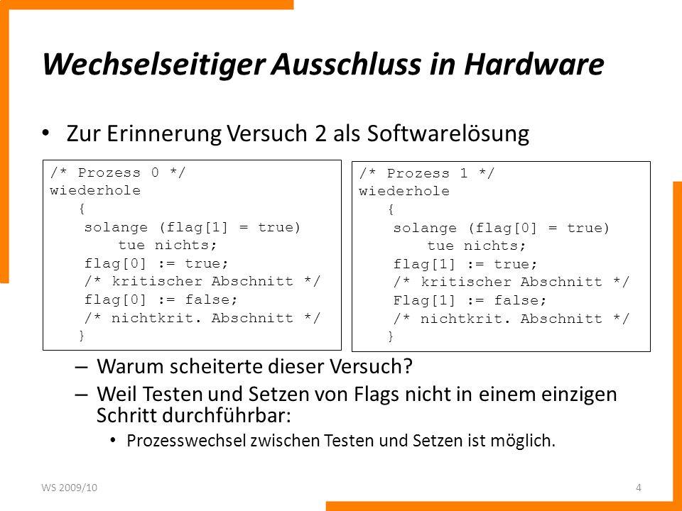 Wechselseitiger Ausschluss in Hardware Zur Erinnerung Versuch 2 als Softwarelösung – Warum scheiterte dieser Versuch? – Weil Testen und Setzen von Fla