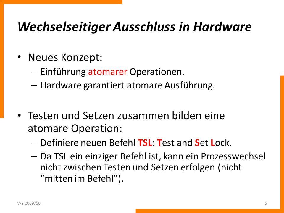Wechselseitiger Ausschluss in Hardware Neues Konzept: – Einführung atomarer Operationen. – Hardware garantiert atomare Ausführung. Testen und Setzen z