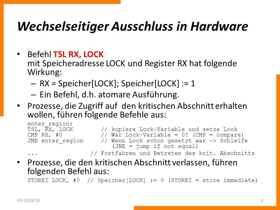 Wechselseitiger Ausschluss in Hardware Befehl TSL RX, LOCK mit Speicheradresse LOCK und Register RX hat folgende Wirkung: – RX = Speicher[LOCK]; Speic