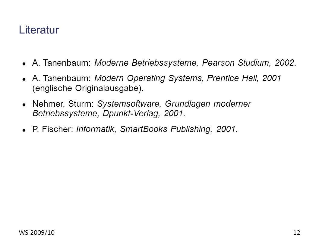 WS 2009/10 12 Literatur A. Tanenbaum: Moderne Betriebssysteme, Pearson Studium, 2002. A. Tanenbaum: Modern Operating Systems, Prentice Hall, 2001 (eng