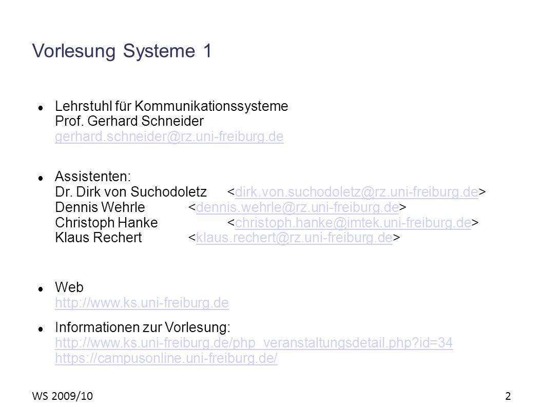 WS 2009/10 2 Vorlesung Systeme 1 Lehrstuhl für Kommunikationssysteme Prof. Gerhard Schneider gerhard.schneider@rz.uni-freiburg.de gerhard.schneider@rz