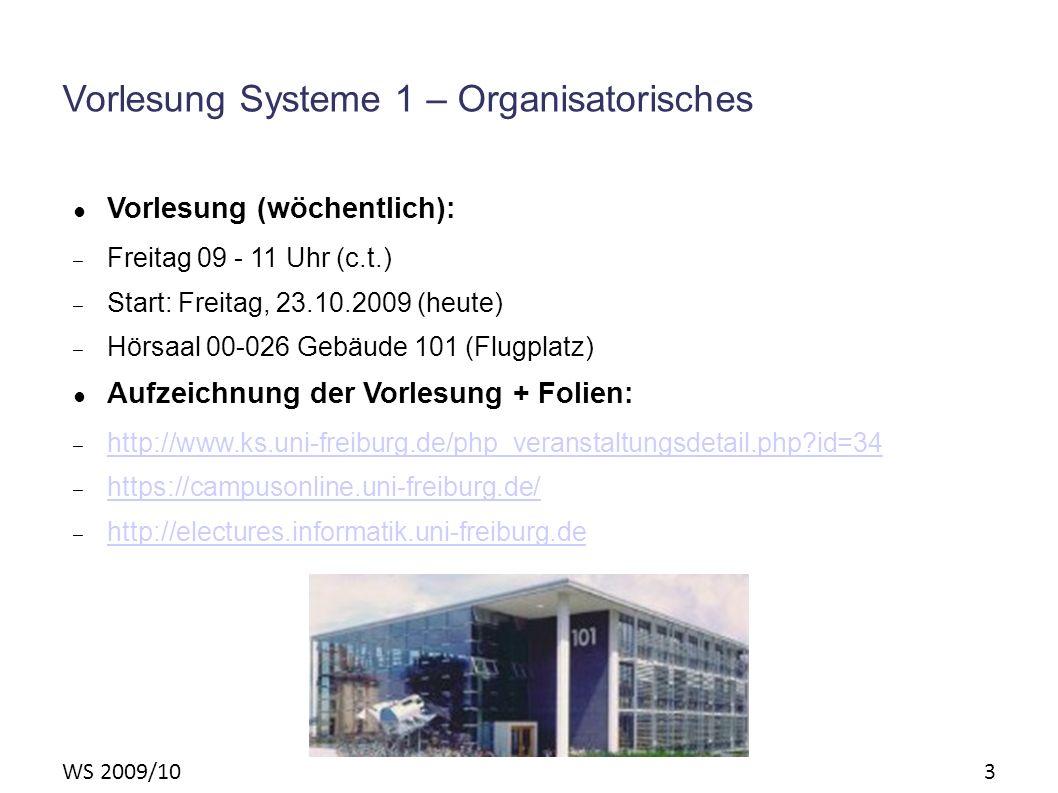 WS 2009/10 3 Vorlesung Systeme 1 – Organisatorisches Vorlesung (wöchentlich): – Freitag 09 - 11 Uhr (c.t.) – Start: Freitag, 23.10.2009 (heute) – Hörs