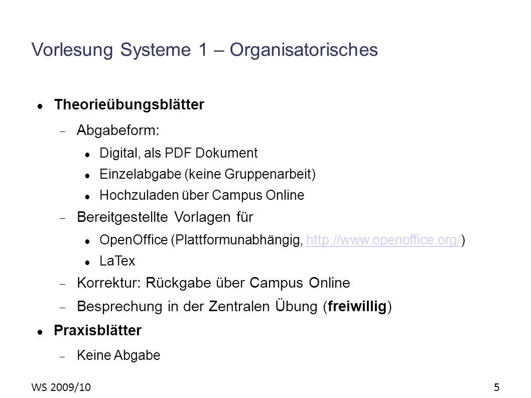 WS 2009/10 5 Vorlesung Systeme 1 – Organisatorisches Theorieübungsblätter – Abgabeform: Digital, als PDF Dokument Einzelabgabe (keine Gruppenarbeit) H