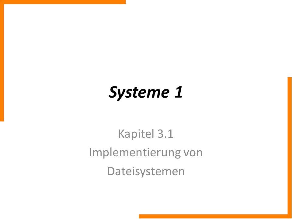 Systeme 1 Kapitel 3.1 Implementierung von Dateisystemen