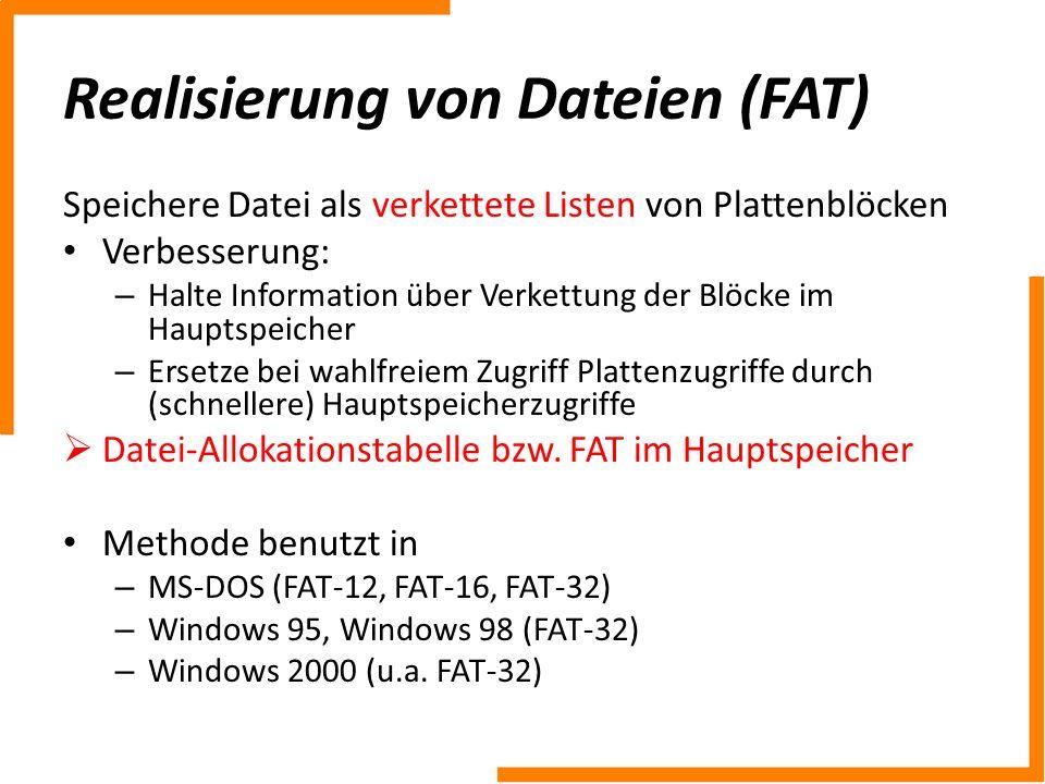 Realisierung von Dateien (FAT) Speichere Datei als verkettete Listen von Plattenblöcken Verbesserung: – Halte Information über Verkettung der Blöcke i