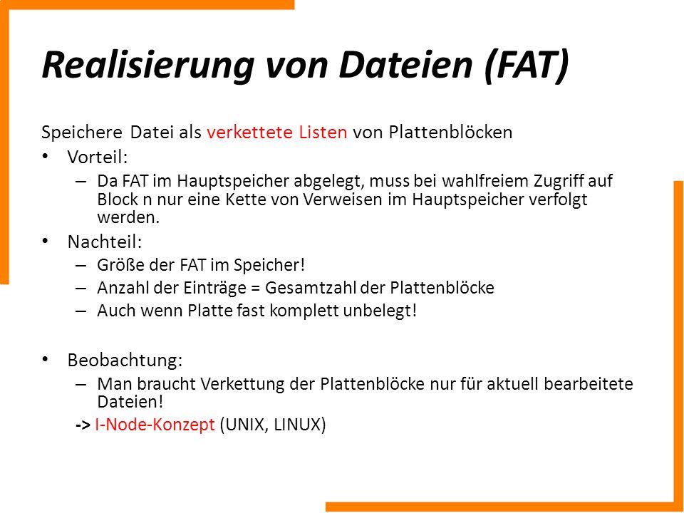 Speichere Datei als verkettete Listen von Plattenblöcken Vorteil: – Da FAT im Hauptspeicher abgelegt, muss bei wahlfreiem Zugriff auf Block n nur eine