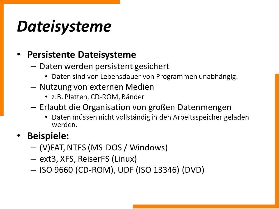 Dateisysteme Persistente Dateisysteme – Daten werden persistent gesichert Daten sind von Lebensdauer von Programmen unabhängig. – Nutzung von externen