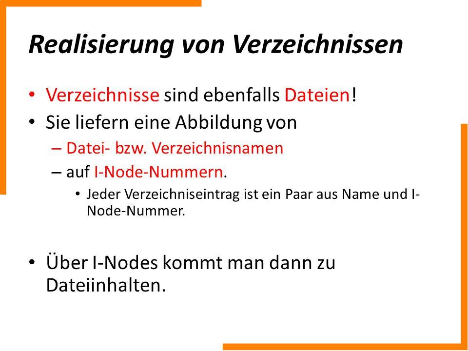 Realisierung von Verzeichnissen Verzeichnisse sind ebenfalls Dateien! Sie liefern eine Abbildung von – Datei- bzw. Verzeichnisnamen – auf I-Node-Numme