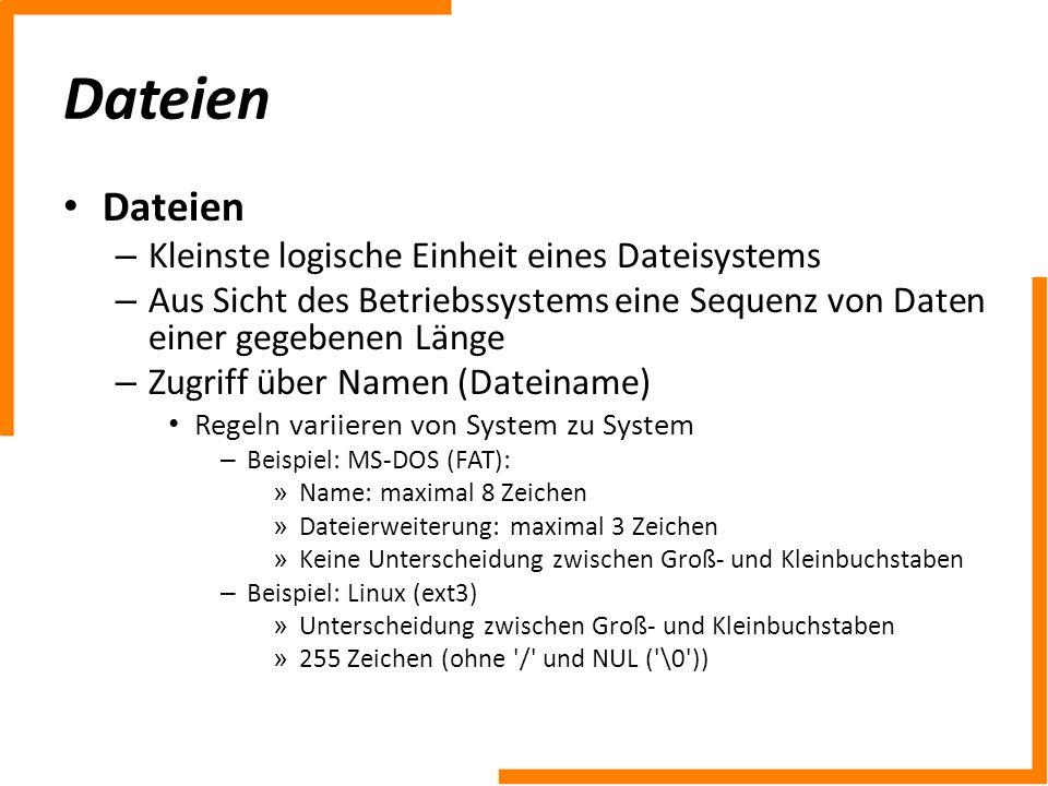 Dateien – Kleinste logische Einheit eines Dateisystems – Aus Sicht des Betriebssystems eine Sequenz von Daten einer gegebenen Länge – Zugriff über Nam