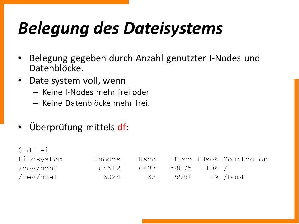 Belegung des Dateisystems Belegung gegeben durch Anzahl genutzter I-Nodes und Datenblöcke. Dateisystem voll, wenn – Keine I-Nodes mehr frei oder – Kei