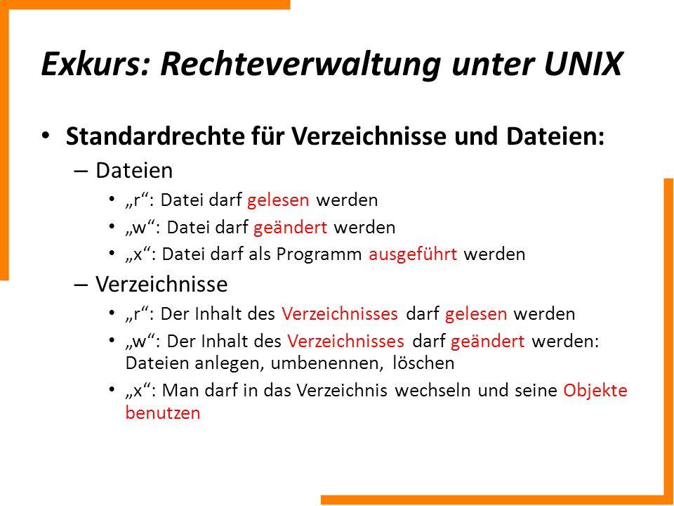 Exkurs: Rechteverwaltung unter UNIX Standardrechte für Verzeichnisse und Dateien: – Dateien r: Datei darf gelesen werden w: Datei darf geändert werden