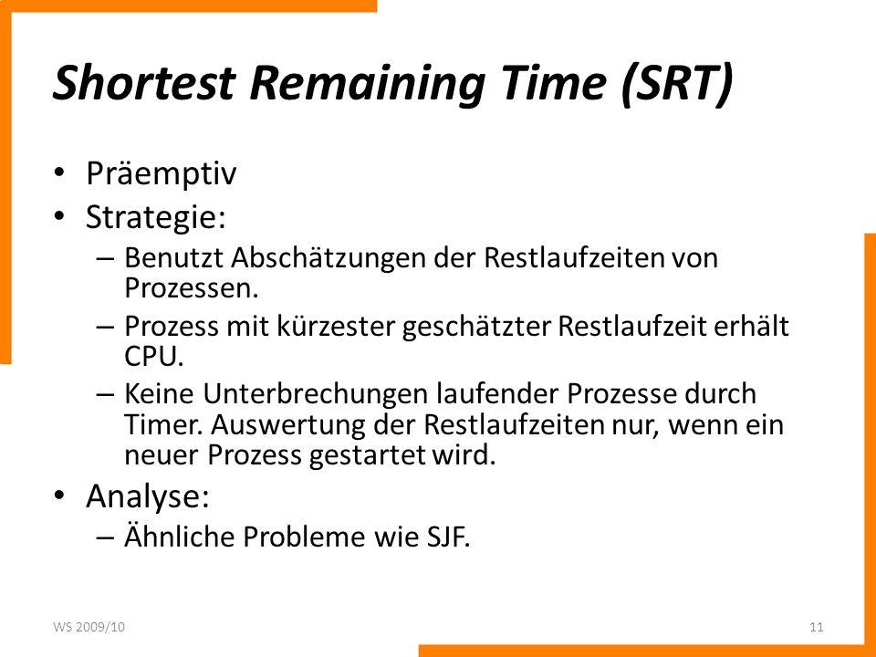 Shortest Remaining Time (SRT) Präemptiv Strategie: – Benutzt Abschätzungen der Restlaufzeiten von Prozessen.