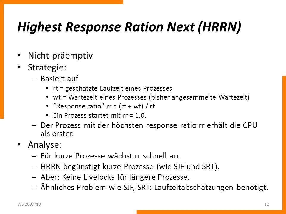 Highest Response Ration Next (HRRN) Nicht-präemptiv Strategie: – Basiert auf rt = geschätzte Laufzeit eines Prozesses wt = Wartezeit eines Prozesses (bisher angesammelte Wartezeit) Response ratio rr = (rt + wt) / rt Ein Prozess startet mit rr = 1.0.