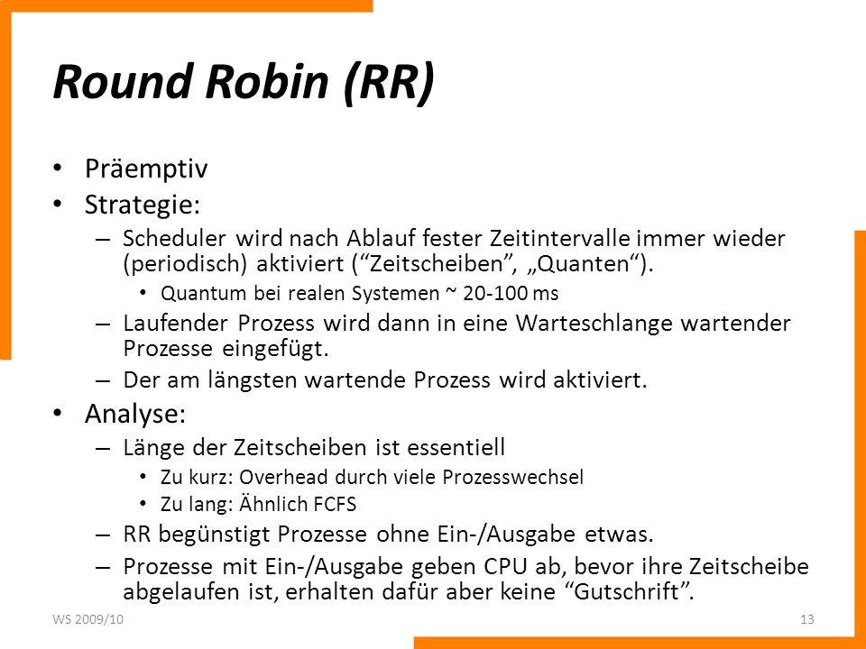 Round Robin (RR) Präemptiv Strategie: – Scheduler wird nach Ablauf fester Zeitintervalle immer wieder (periodisch) aktiviert (Zeitscheiben, Quanten).